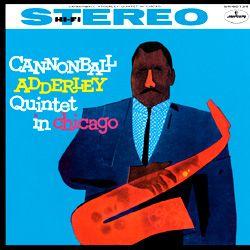 Cannonball Adderley Quintet – In Chicago