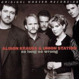 Alison Krauss & Union Station – So Long So Wrong