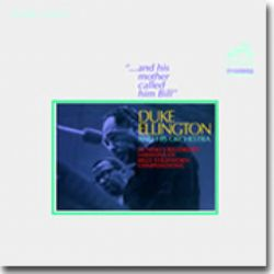 """Duke Ellington and His Orchestra – """"…and his mother called him Bill"""""""