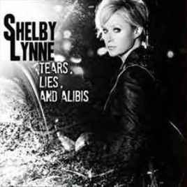 Shelby Lynne – Tears, Lies, and Alibis