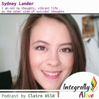 integrally_alive_podcast sidney Lander : on_the_other_side_of_suicidal_thoughts_life_i_am_not_my_thoughts