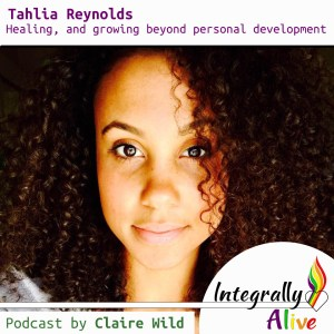 05_integrally_alive_podcast_2018-08-24_healing_growing_beyond_personal_development_with_tahlia_reynolds_mindvalley
