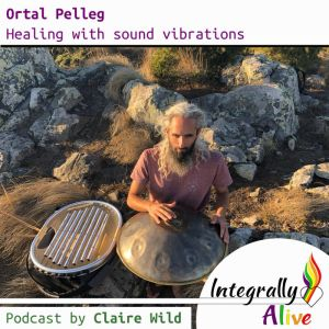 10_integrally_alive_podcast_2018-10-18_healing_with_sound_vibrations_with_ortal_pelleg