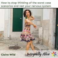 integrally_alive_podcast_2020_03_16_stop_thinking_of_the_worst_scenarios_and_rest_your_nervous_system_claire_wild