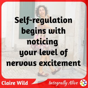 Self-regulation begins by noticing your level of nervous excitement.