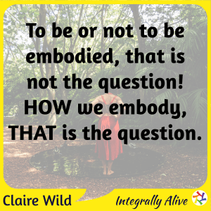 49_integrally_alive_podcast_2020_11_17_quote_You_are_already_embodied_How_is_it_helping_you_claire_wild