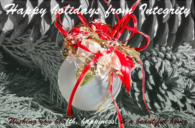 Happy holidays from Integrity. We wish you health, happiness, and a beautiful home.