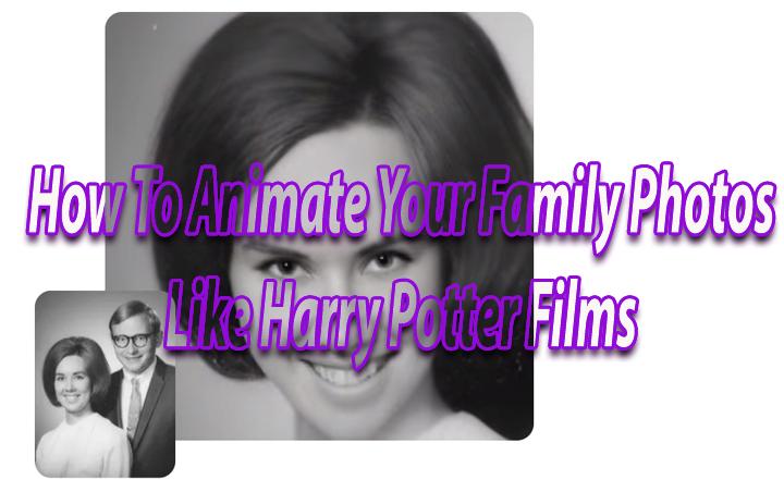 Как анимировать семейные фотографии, как в фильмах о Гарри Поттере