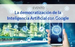 Evento: Inteligencia Artificial con Google