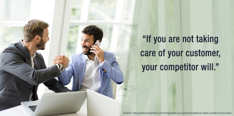 If you are not taking care of your customer, your competitor will