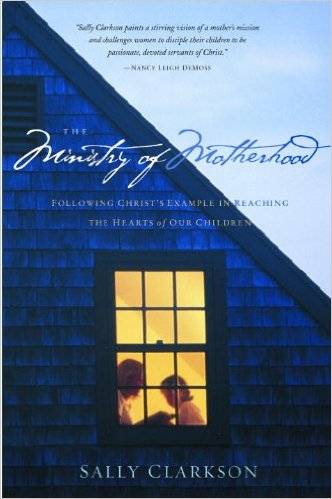 The Ministry of Motherhood: Following Christ's Example in Reaching the Hearts of Our Children