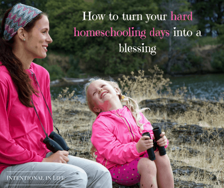 How to turn your hard homeschooling days into a blessing!