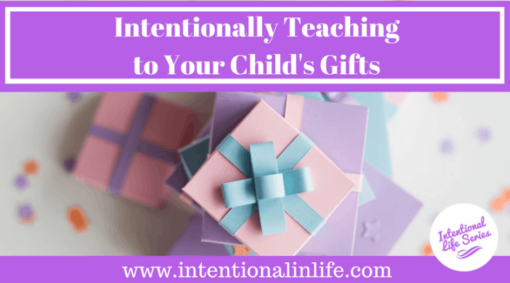 Intentionally Teaching to Your Child's Gifts