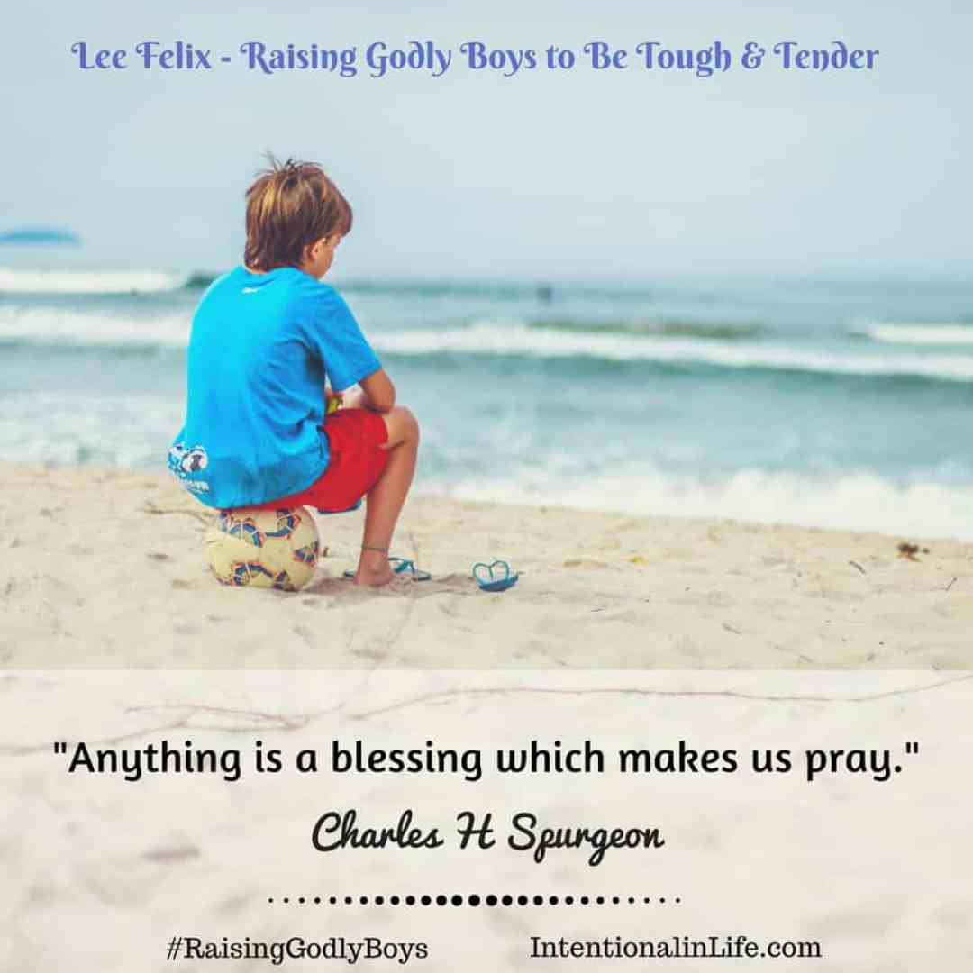 Anything is a blessing which makes us pray. Charles H Spurgeon