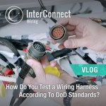 How Do You Test a Wiring Harness According To DoD Standards_