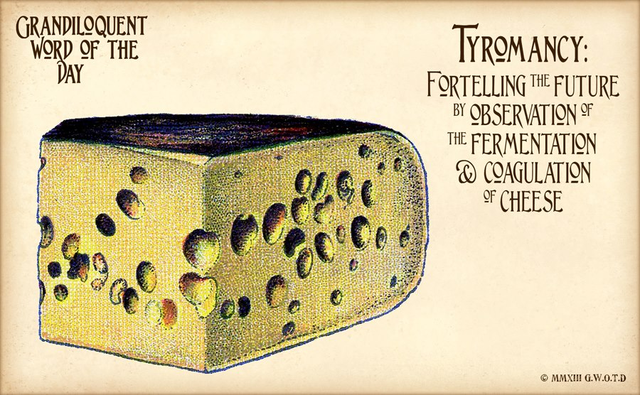 Tyromancy, the practice of predicting the future with cheese