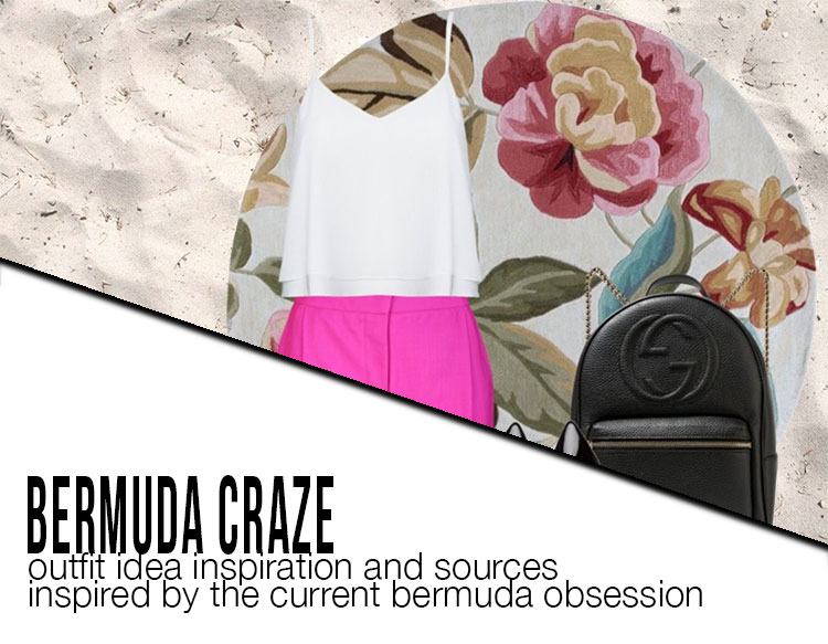 bermuda craze outfit inspiration and sources
