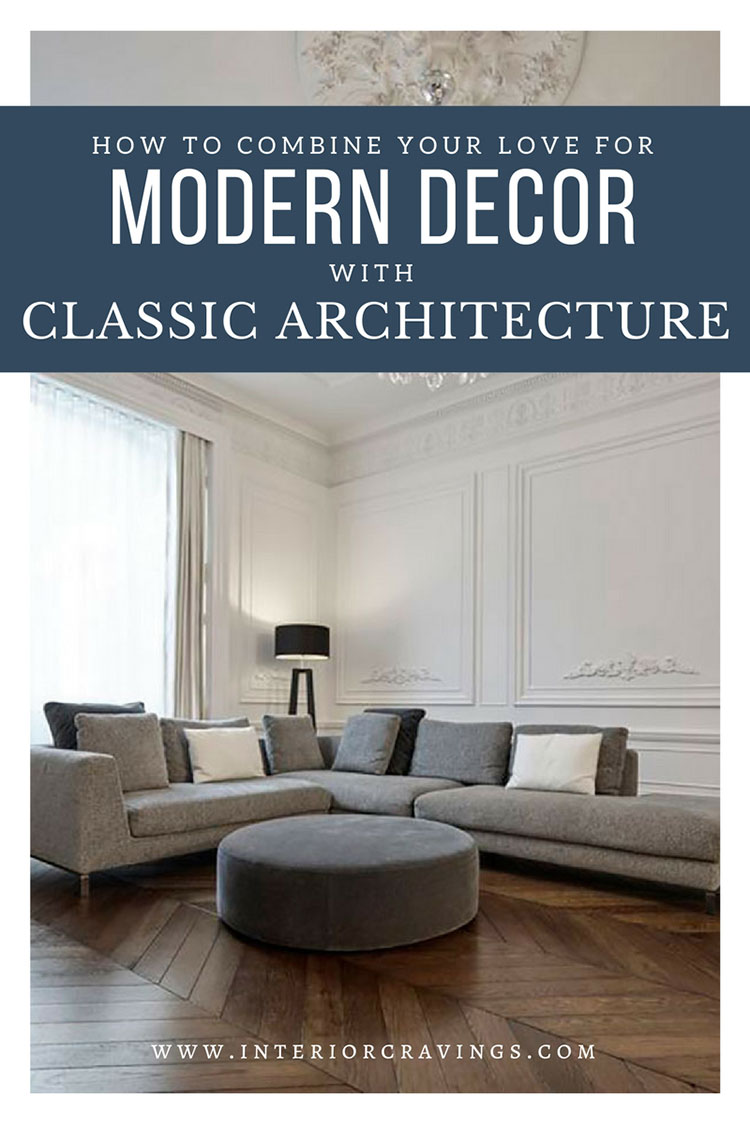 INTERIOR CRAVINGS - HOW-TO-COMBINE-YOUR-LOVE-FOR-MODERN-DECOR-WITH-CLASSIC-ARCHITECTURE