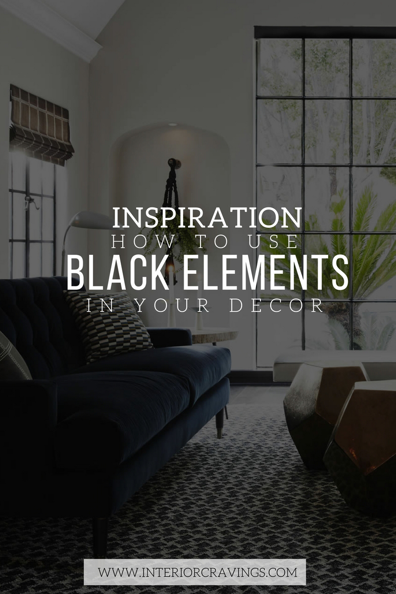 INTERIOR CRAVINGS INSPIRATION ON HOW TO USE BLACK ELEMENTS IN YOUR DECOR