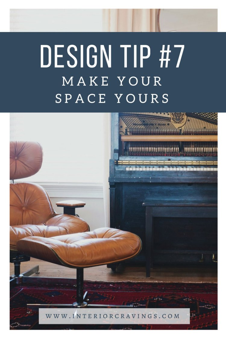 INTERIOR CRAVINGS - INTERIOR DESIGN TIP 7 – MAKE YOUR SPACE YOURS