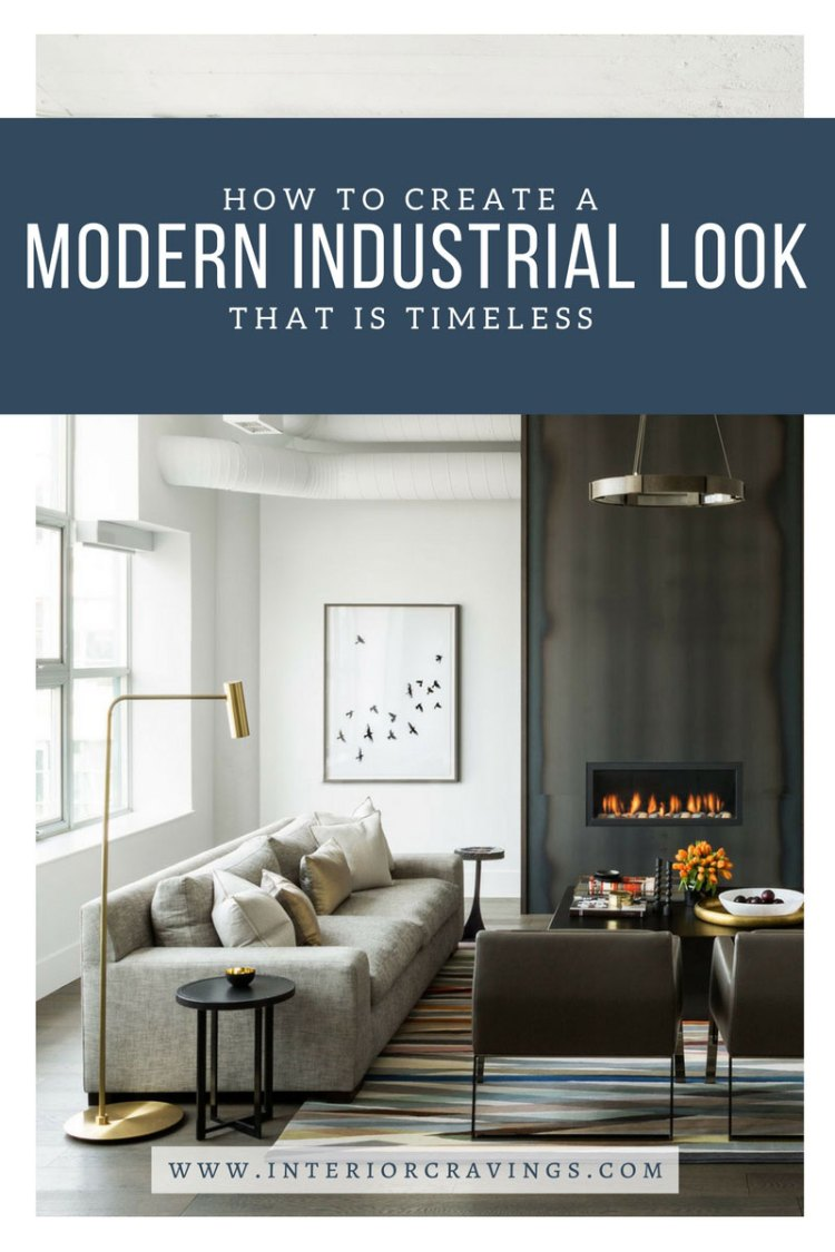 INTERIOR CRAVINGS HOW TO CREATE A MODERN INDUSTRIAL LOOK THAT IS TIMELESS 2