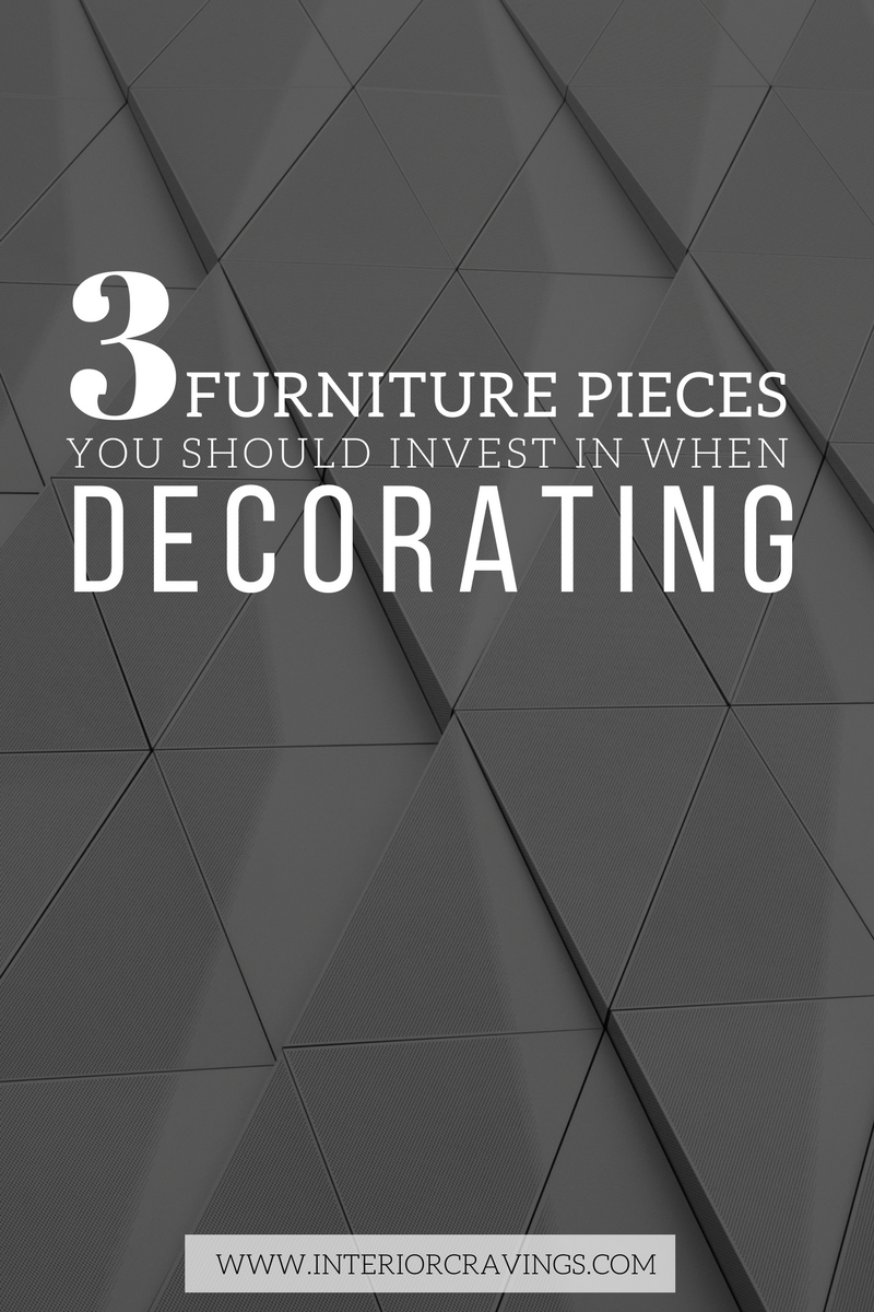 interior cravings 3 PIECES YOU SHOULD INVEST IN WHEN DECORATING