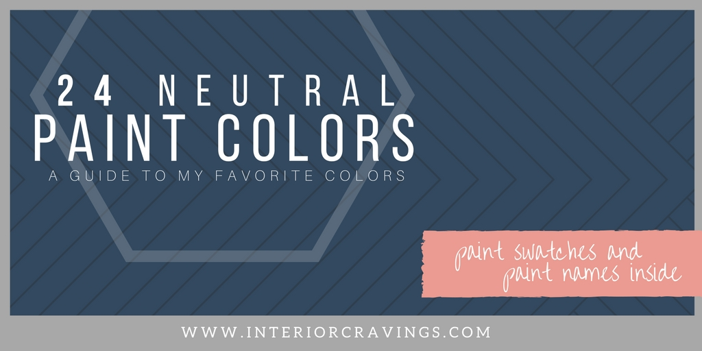 24 NEUTRAL PAINT COLORS a guide to my favorite paint colors with swatches and paint names