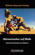 Wilhelm Ruprecht Frieling: MARSMENSCHEN AUF MALLE