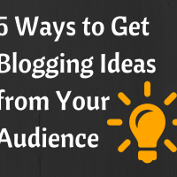 5 Ways to Get Blogging Ideas from Your Audience