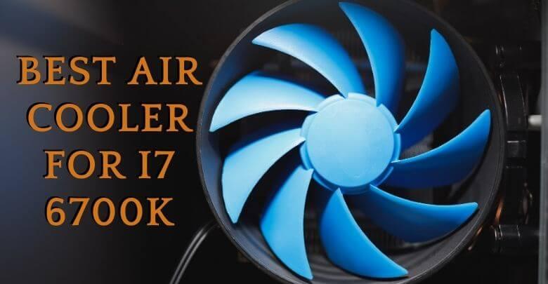 Best Air Cooler for i7 6700K