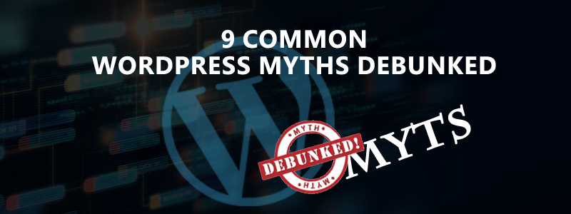 9 Common WordPress Myths Debunked