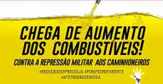 Chega de aumento dos combustíveis! Contra a repressão militar aos caminhoneiros! Em defesa da Petrobras!