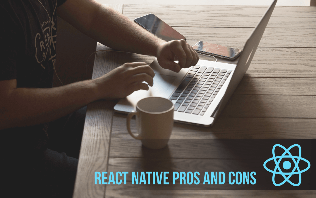 React Native Pros and Cons: Building Mobile Apps Just Got Simpler