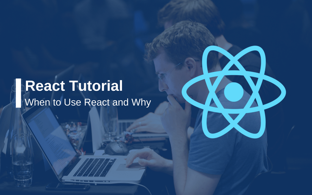 React Tutorial - When to Use React and Why