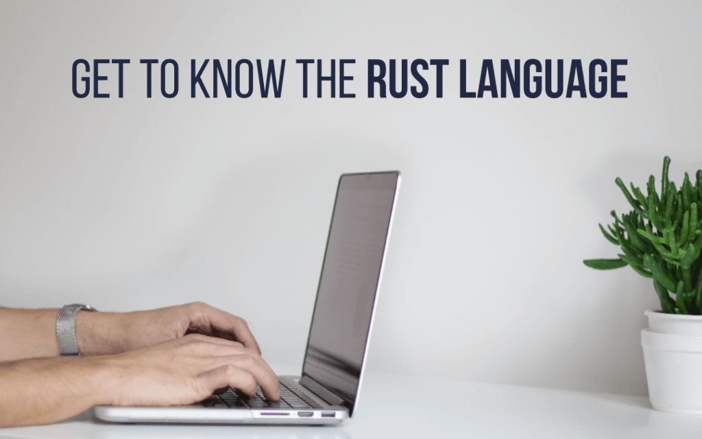 Get to Know the Rust Language