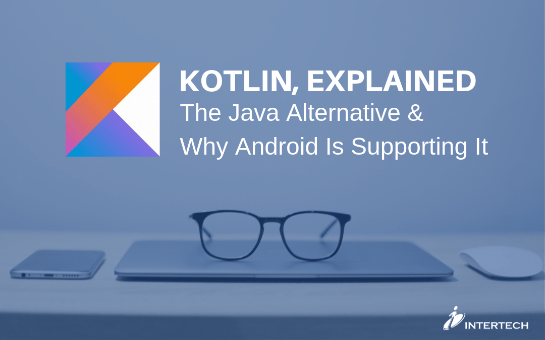 Kotlin Explained: The Java Alternative and Why Android is Supporting It