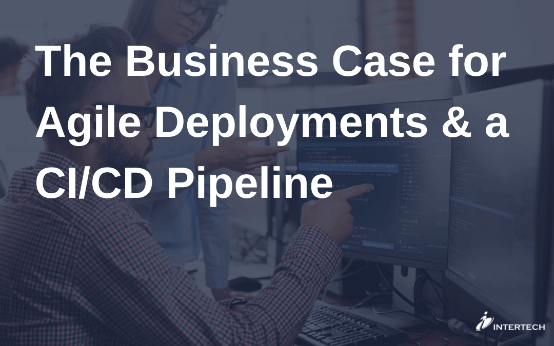 The Business Case for Agile Deployments & a CI/CD Pipeline