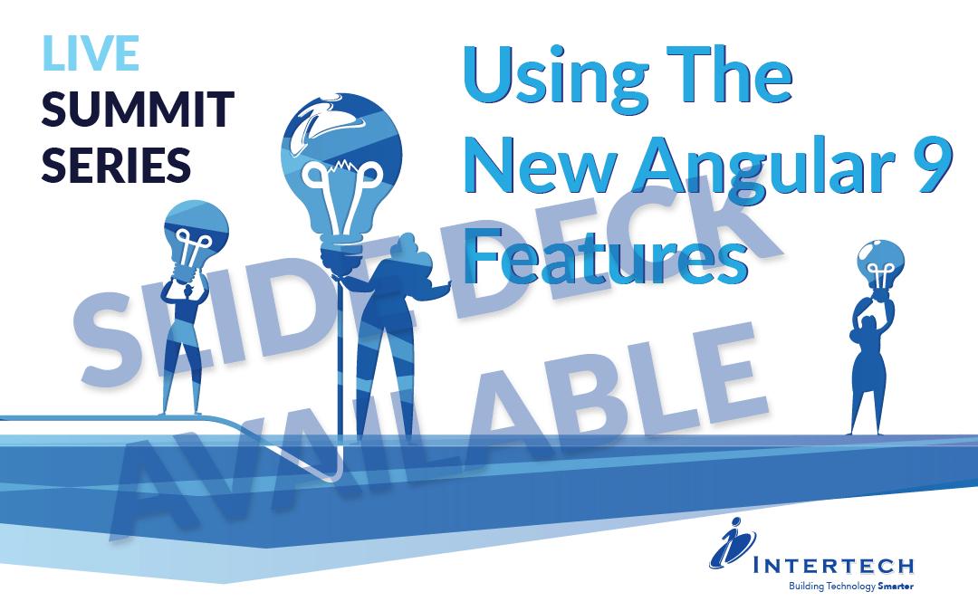 Summit Series Recap: Using the New Angular 9 Features