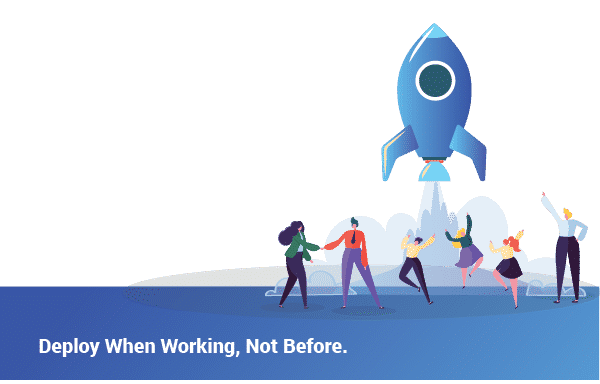 Deploy when working, not before