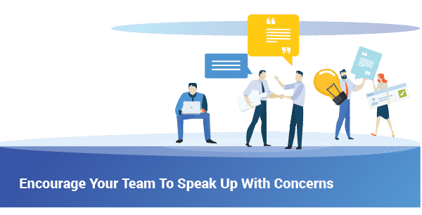 Encourage your team to speak up with concerns