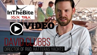 Dock Talk: David Clubbs, Dir. of R&D Hatteras Yachts