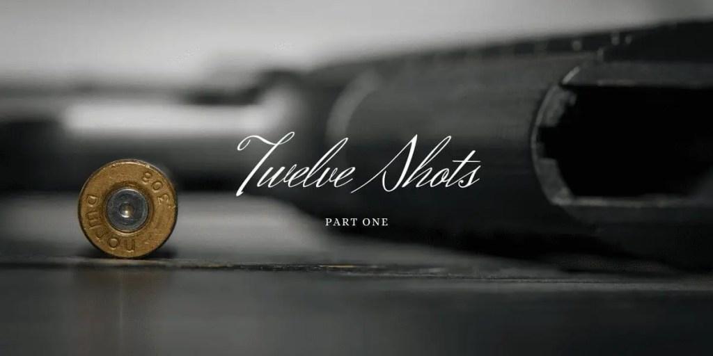 Twelve Shots, Part I