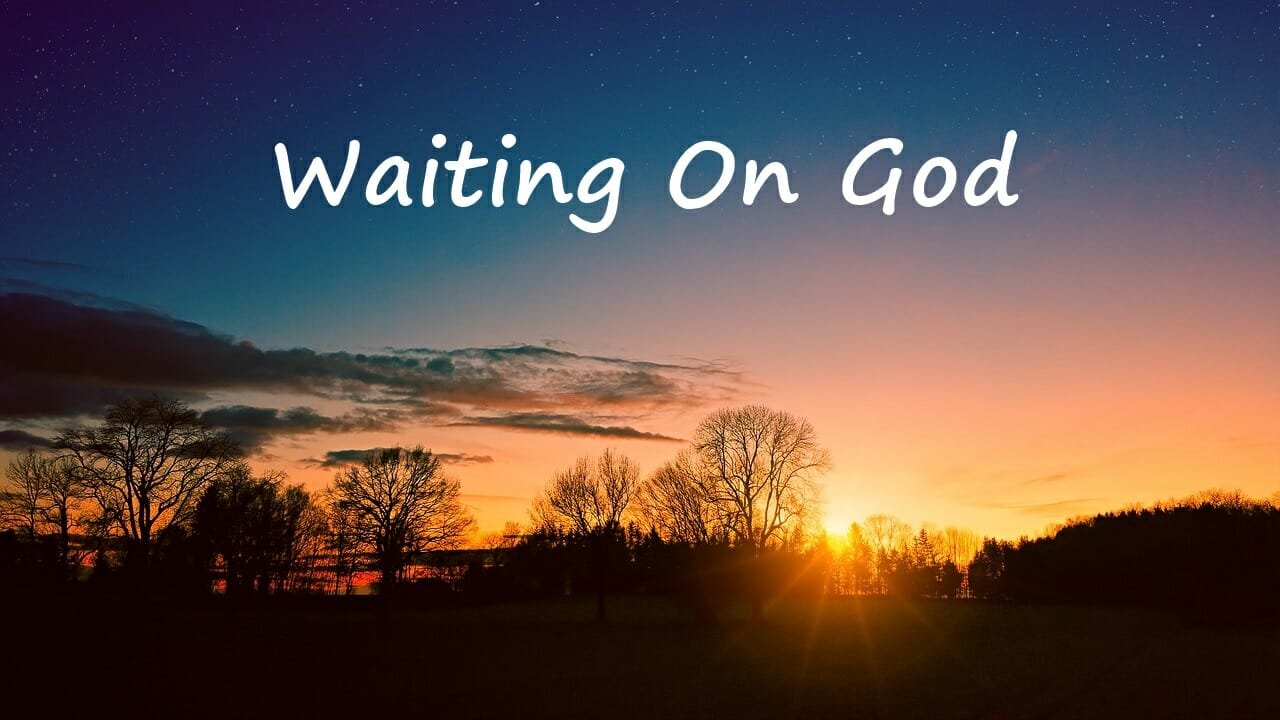 We Must Learn to Wait On God