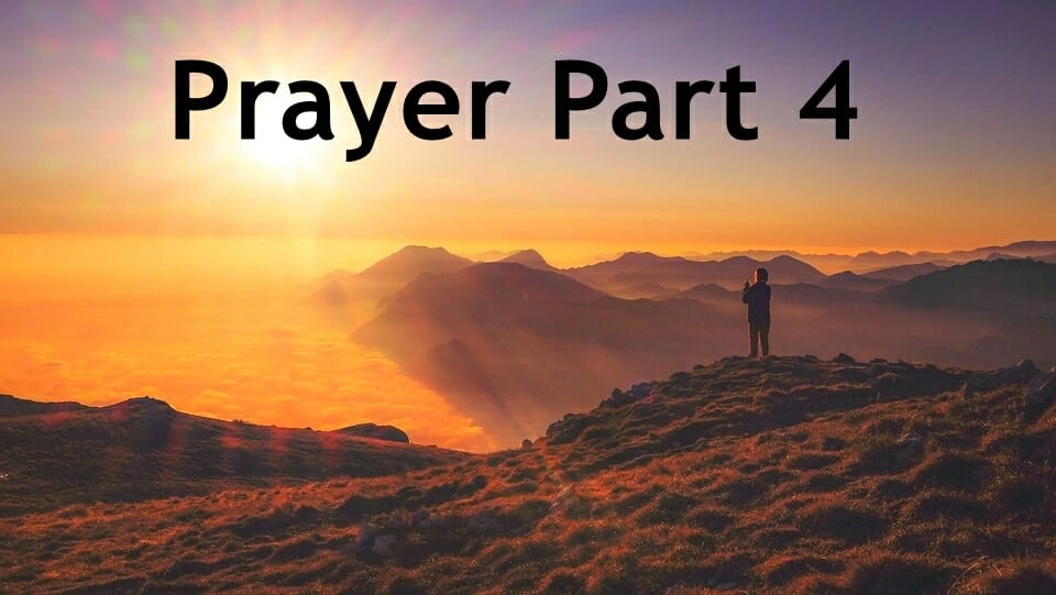 What Does The Bible Say About Prayer ? – Part 4