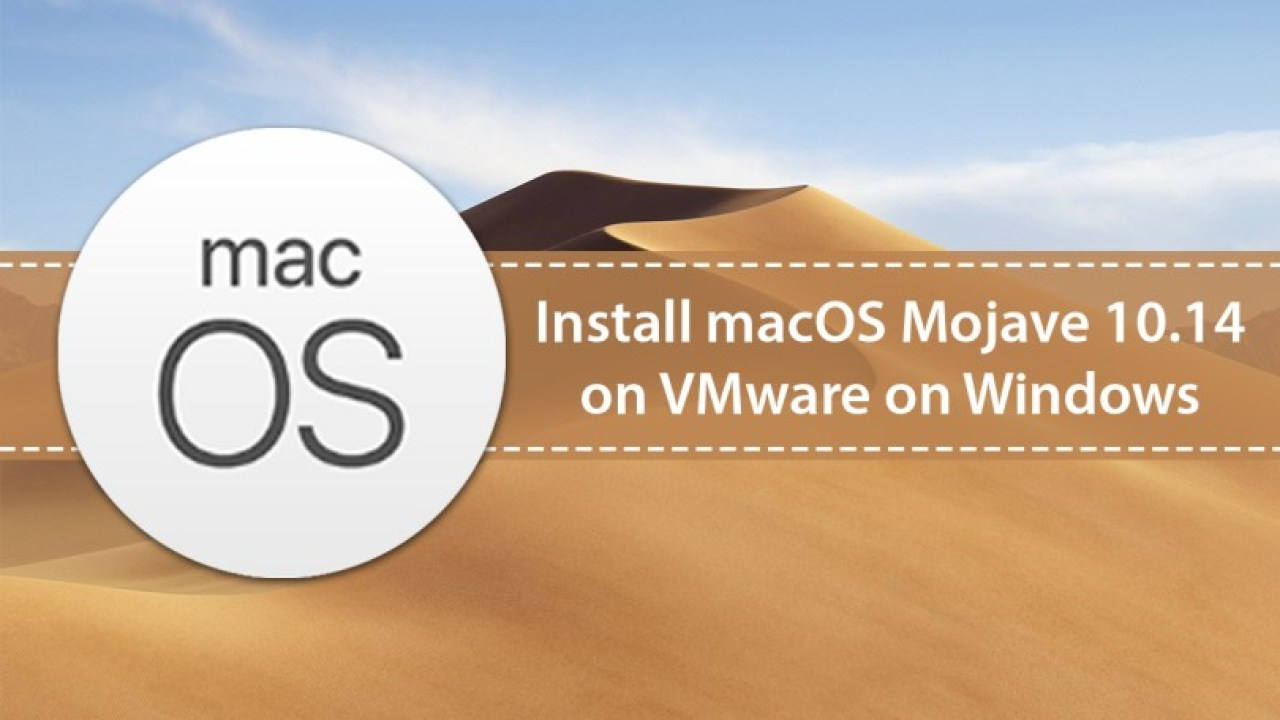 How to Install macOS Mojave 10 14 on VMware on Windows 10?