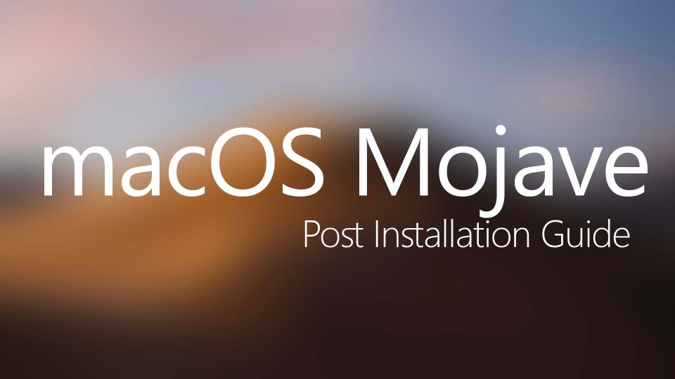 macOS Mojave Post Installation Guide