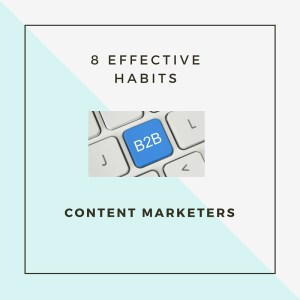 8-habits-of-effective-b2b-content-marketers