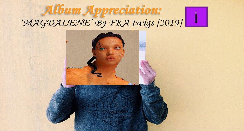 Album Appreciation Magdalene By Fka Twigs 2019