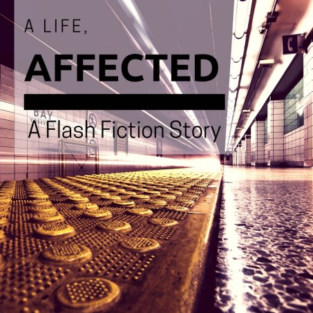 life_affected flash fiction