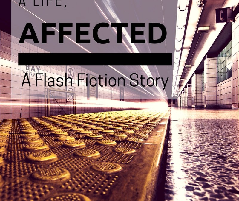 A Life, Affected – Flash Fiction